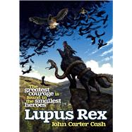 Lupus Rex by Cash, John  Carter, 9781781081938