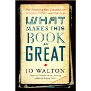 What Makes This Book So Great by Walton, Jo, 9780765331939
