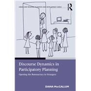 Discourse Dynamics in Participatory Planning: Opening the Bureaucracy to Strangers by MacCallum,Diana, 9781138251939