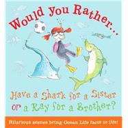 Have a Shark for a Sister or a Ray for a Brother? by de la Bedoyere, Camilla; Howells, Mel, 9781784931940