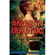 Amazon Burning by Griffith, Victoria, 9781938231940