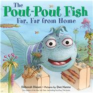 The Pout-Pout Fish, Far, Far from Home by Diesen, Deborah; Hanna, Dan, 9780374301941