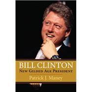 Bill Clinton by Maney, Patrick J., 9780700621941