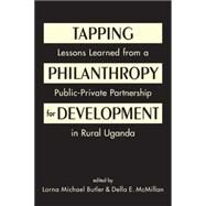 Tapping Philanthropy for Development: Lessons Learned from a Public-Private Partnership in Rural Uganda by Butler, Lorna Michael, 9781626371941