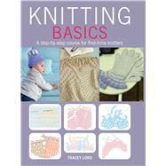 Knitting Basics: A Step-by-Step Course for First-Time Knitters by Lord, Tracey, 9781782491941