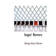 Isopel Berners : The History of certain doings in a Staffordshire Dingle, July 1825 by Borrow, George Henry, 9781426451942