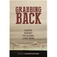 Grabbing Back: Essays Against the Global Land Grab by Ross, Alexander Reid, 9781849351942
