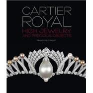 Cartier Royal: High Jewelry and Precious Objects: Biennale des antiquaires et de la haute joaillerie 2014, Paris by Chaille, Francois, 9782080201942