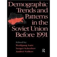 Demographic Trends and Patterns in the Soviet Union Before 1991 by Lutz,Wolfgang;Lutz,Wolfgang, 9780415101943