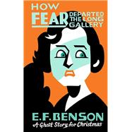 How Fear Departed the Long Gallery by Benson, E. F.; Seth, 9781771961943