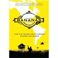 Bananas How the United Fruit Company Shaped the World by Chapman, Peter, 9781847671943