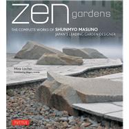Zen Gardens : The Complete Works of Shunmyo Masuno, Japan's Leading Garden Designer by Locher, Mira; Uchida, Shigeru, 9784805311943