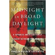 Midnight in Broad Daylight: A Japanese American Family Caught Between Two Worlds by Sakamoto, Pamela, 9780062351944