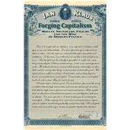 Forging Capitalism: Rogues, Swindlers, Frauds and the Rise of Modern Finance by Klaus, Ian, 9780300181944
