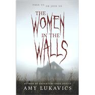 The Women in the Walls by Lukavics, Amy, 9780373211944