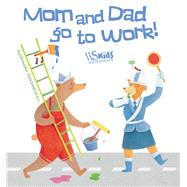 Mom and Dad Go to Work! by Psacharopulo, Alessandra, 9788854411944