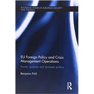 EU Foreign Policy and Crisis Management Operations: Power, purpose and domestic politics by Pohl; Benjamin, 9781138951945