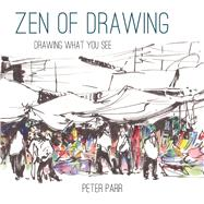 Zen of Drawing Drawing What You See by Parr, Peter, 9781849941945