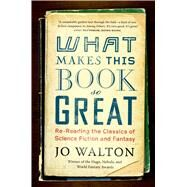 What Makes This Book So Great by Walton, Jo, 9780765331946