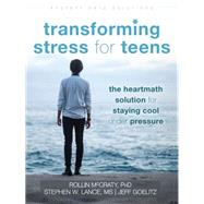 Transforming Stress for Teens by Mccraty, Rollin; Goelitz, Jeff; Moor, Sarah; Lance, Stephen W.; Sawyer, Steve, 9781626251946