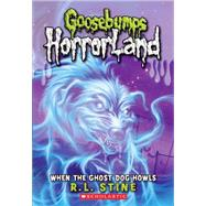 When the Ghost Dog Howls (Goosebumps Horrorland #13) by Stine, R.L., 9780545161947