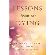 Lessons from the Dying by Smith, Rodney; Goldstein, Joseph, 9781614291947