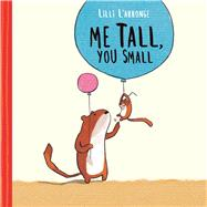 Me Tall, You Small by L'Arronge, Lilli, 9781771471947