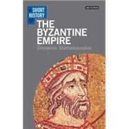 A Short History of the Byzantine Empire by Stathakopoulos, Dionysios, 9781780761947