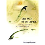 The Way of the Brush: Painting Techniques of China and Japan by Van Briessen, Fritz, 9780804831949