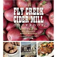 The Fly Creek Cider Mill Cookbook More than 100 Delicious Apple Recipes by Michaels, Brenda Palmer; Michaels, Bill, 9781572841949
