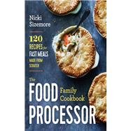 The Food Processor Family Cookbook by Sizemore, Nicki, 9781942411949