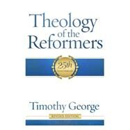 Theology of the Reformers by George, Timothy, 9780805401950
