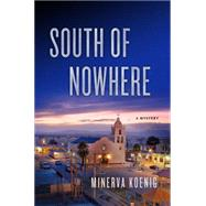 South of Nowhere A Mystery by Koenig, Minerva, 9781250051950