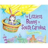 The Littlest Bunny in South Carolina by Jacobs, Lily; Dunn, Robert, 9781492611950