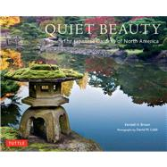 Quiet Beauty: The Japanese Gardens of North America by Brown, Kendall H.; Cobb, David M., 9784805311950