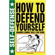 How to Defend Yourself Unarmed Combat Skills that Work by Dougherty, Martin J, 9781250041951