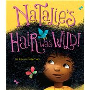 Natalie's Hair Was Wild! by Freeman, Laura, 9781328661951