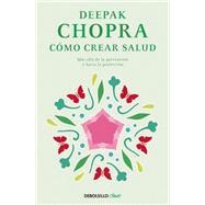 Cómo crear salud / Creating Health by Chopra, Deepak, 9788466331951