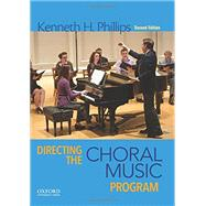 Directing the Choral Music Program by Phillips, Kenneth H., 9780199371952