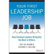 Your First Leadership Job: How to Build Trust, Motivate Your Team, and Get Things Done by Byham, Tacy; Wellins, Richard S.; Thomas, Brad, 9781118911952