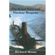 The Royal Navy and Nuclear Weapons by Moore,Richard, 9781138881952