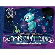 Robots Can't Dance! by Eliot, Hannah; Spurgeon, Aaron; Abril, Mauricio, 9781481491952
