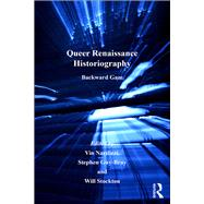 Queer Renaissance Historiography: Backward Gaze by Nardizzi,Vin, 9781138251953