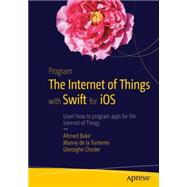 Program the Internet of Things With Swift for Ios by Bakir, Ahmed; Chesler, Gheorghe; De La Torriente, Manny, 9781484211953
