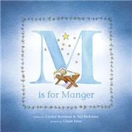 M Is for Manger by Bowman, Crystal; Mckinley, Teri; Keay, Claire, 9781496401953