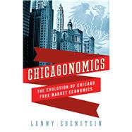 Chicagonomics The Evolution of Chicago Free Market Economics by Ebenstein, Lanny, 9780230621954