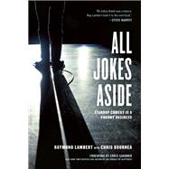 All Jokes Aside Standup Comedy Is a Phunny Business by Lambert, Raymond; Bournea, Chris; Gardner, Chris, 9781932841954