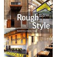 Rough Style: Architecture, Interior, Design by Kramer, Sibylle, 9783037681954