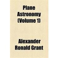 Plane Astronomy by Grant, Alexander Ronald, 9780217531955