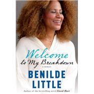 Welcome to My Breakdown A Memoir by Little, Benilde, 9781476751955